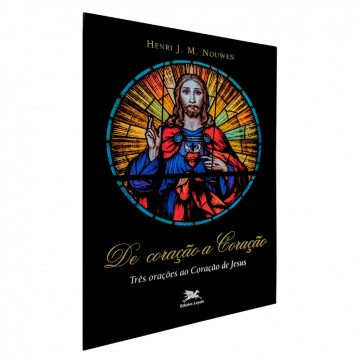 DE CORAÇÃO A CORAÇÃO - TRÊS ORAÇÕES AO CORAÇÃO DE JESUS