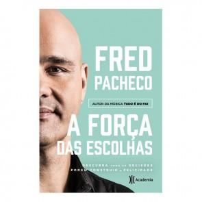 A FORCA DAS ESCOLHAS - FRED PACHECO