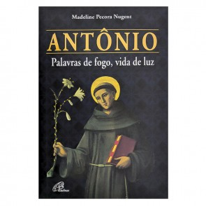 ANTÔNIO PALAVRAS DE FOGO, VIDA DE LUZ