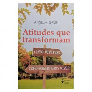ATITUDES QUE TRANSFORMAM - ANSELM GRÜN