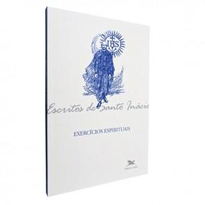 ESCRITOS DE SANTO INÁCIO - EXERCÍCIOS ESPIRITUAIS