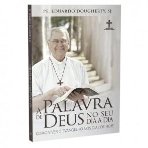 A PALAVRA DE DEUS NO SEU DIA A DIA - PE EDUARDO DOUGHERTY