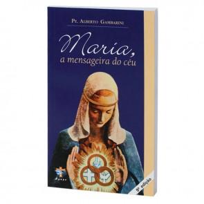MARIA A MENSAGEIRA DO CÉU