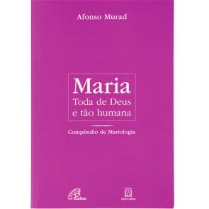 MARIA TODA DE DEUS E TÃO HUMANA