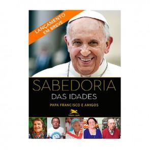 SABEDORIA DAS IDADES - PAPA FRANCISCO E AMIGOS
